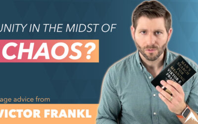 How to Create Unity in the Midst of Chaos | Sage Advice from Victor Frankl